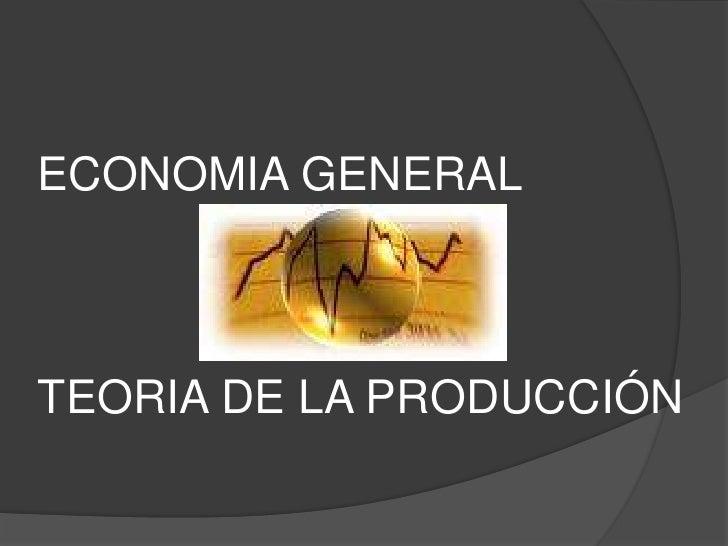 ECONOMIA GENERALTEORIA DE LA PRODUCCIÓN<br />
