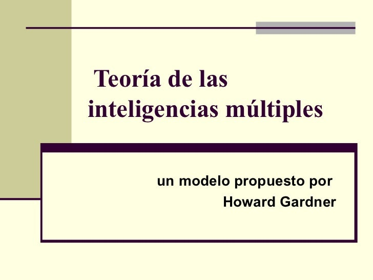 Teoría de las inteligencias múltiples un modelo propuesto por  Howard Gardner