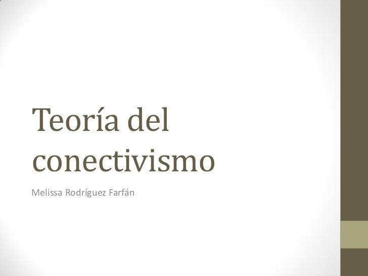 Teoría delconectivismoMelissa Rodríguez Farfán