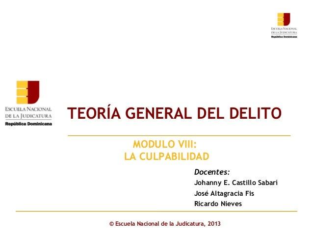 TEORÍA GENERAL DEL DELITO Click to editMODULO subtitle style Master VIII: LA CULPABILIDAD  Docentes: Johanny E. Castillo S...
