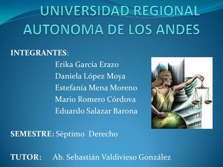 UNIVERSIDAD REGIONAL AUTONOMA DE LOS ANDES<br />INTEGRANTES:<br />Erika García Erazo<br />Daniela López Moya<br />Es...