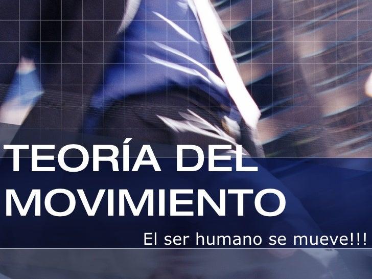 TEORÍA DEL MOVIMIENTO El ser humano se mueve!!!