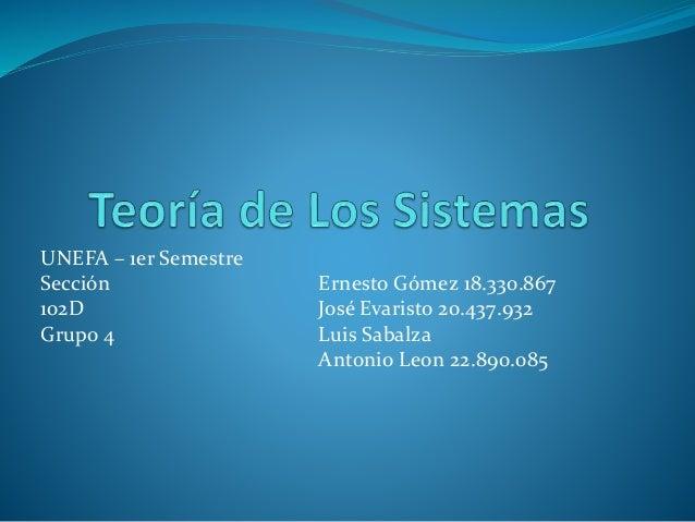 UNEFA – 1er Semestre Sección Ernesto Gómez 18.330.867 102D José Evaristo 20.437.932 Grupo 4 Luis Sabalza Antonio Leon 22.8...