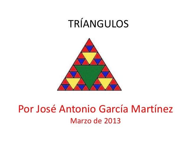 TRÍANGULOSPor José Antonio García Martínez          Marzo de 2013
