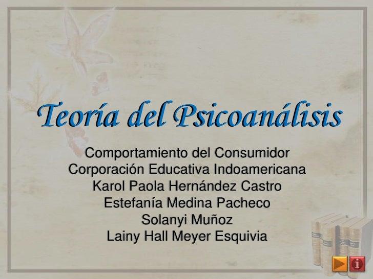Teoría del Psicoanálisis     Comportamiento del Consumidor   Corporación Educativa Indoamericana      Karol Paola Hernánde...