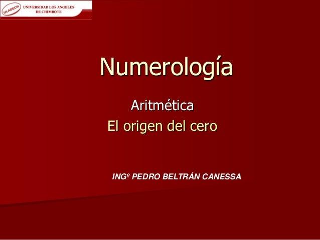 Numerología Aritmética El origen del cero  INGº PEDRO BELTRÁN CANESSA