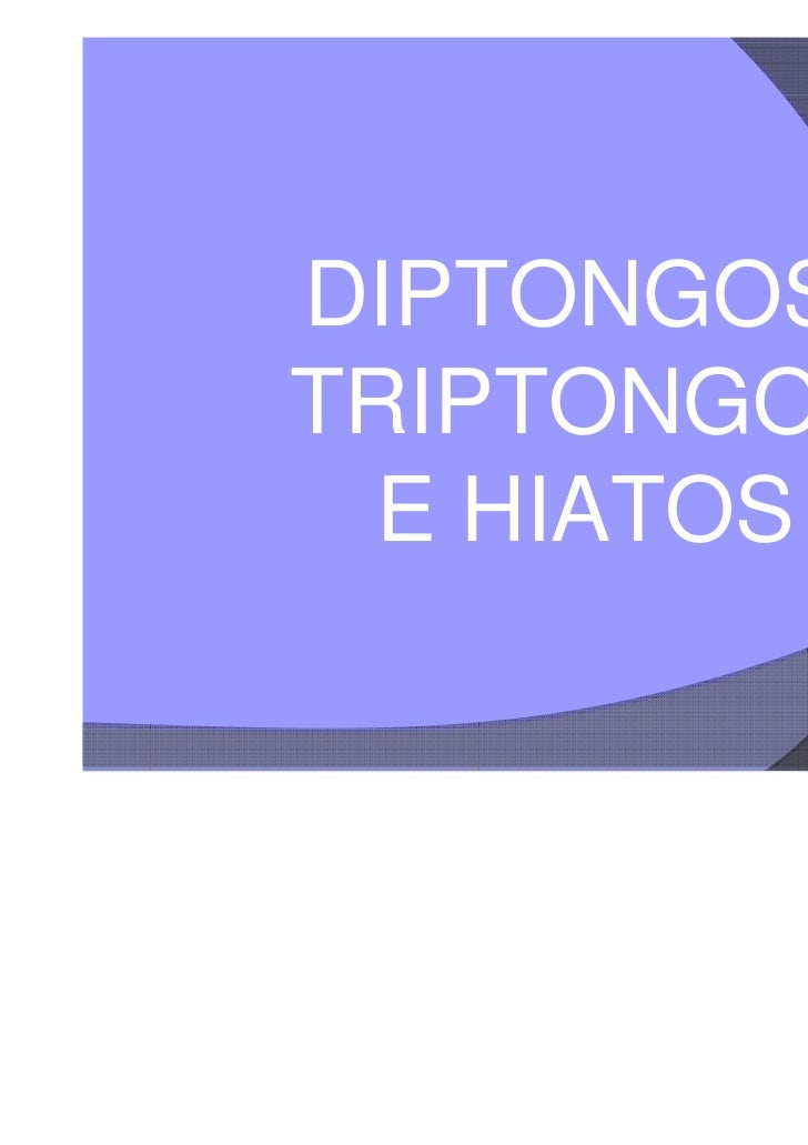 DIPTONGOS,TRIPTONGOS  E HIATOS