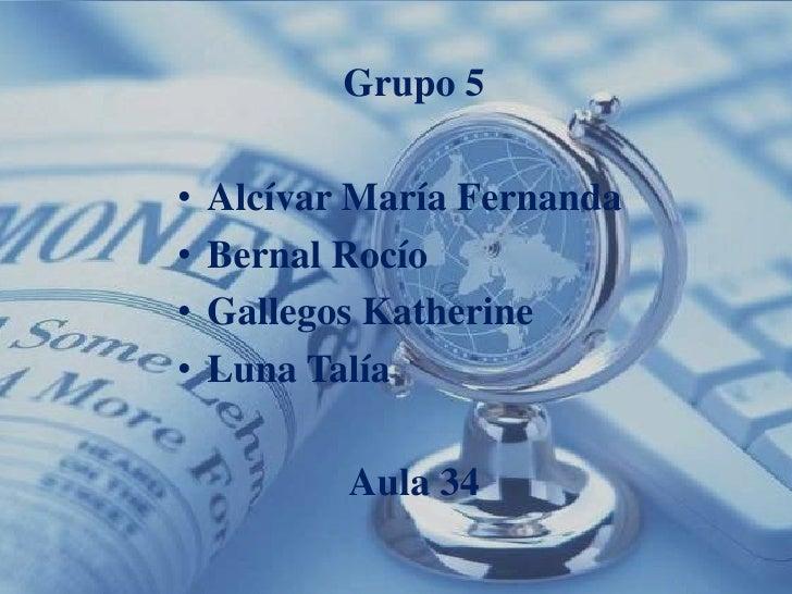 Grupo 5•   Alcívar María Fernanda•   Bernal Rocío•   Gallegos Katherine•   Luna Talía           Aula 34