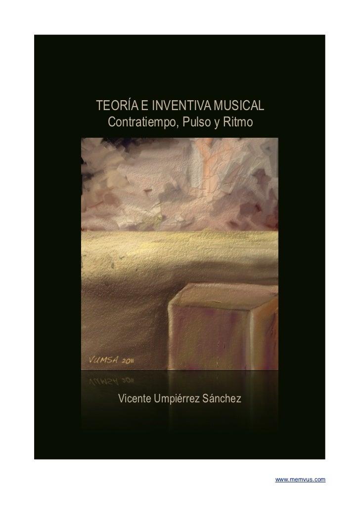 TEORÍA E INVENTIVA MUSICAL  Contratiempo, Pulso y Ritmo   Vicente Umpiérrez Sánchez                                www.mem...