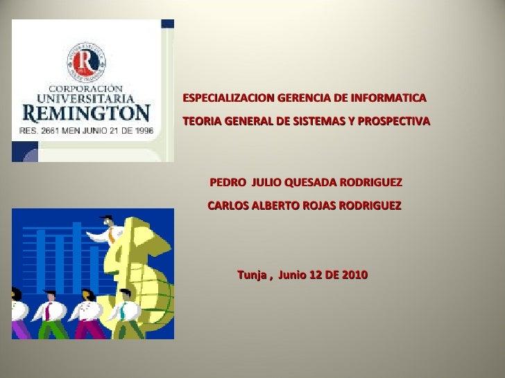 ESPECIALIZACION GERENCIA DE INFORMATICA TEORIA GENERAL DE SISTEMAS Y PROSPECTIVA  PEDRO  JULIO QUESADA RODRIGUEZ CARLOS AL...
