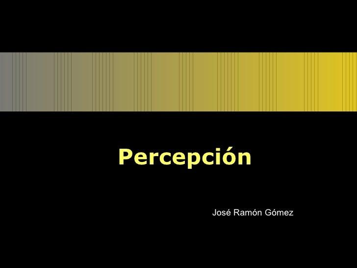 Percepción José Ramón Gómez
