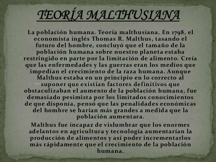La población humana. Teoría malthusiana. En 1798, el    economista inglés Thomas R. Malthus, tasando el     futuro del hom...