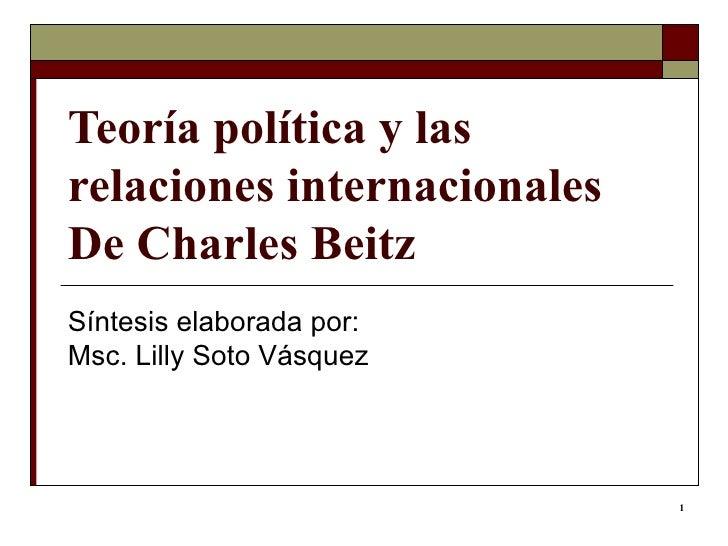 Teoría política y las relaciones internacionales De Charles Beitz Síntesis elaborada por: Msc. Lilly Soto Vásquez