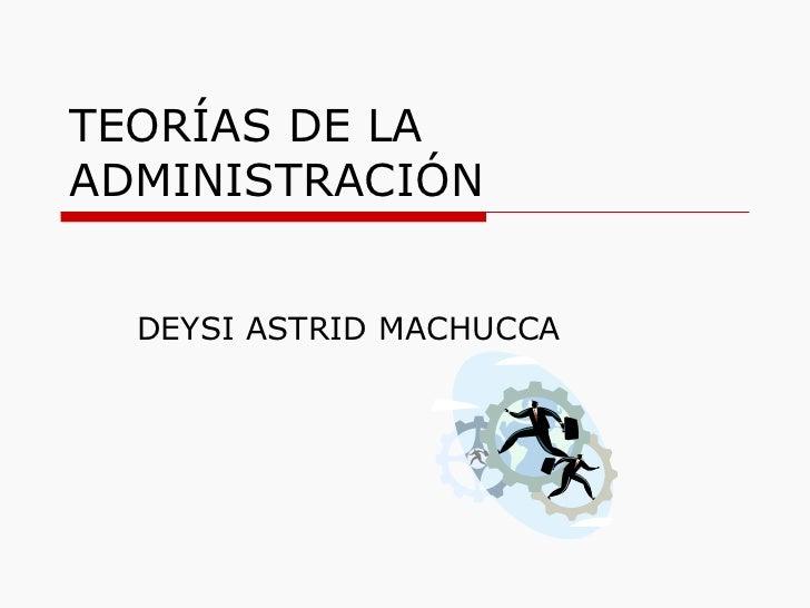 TEORÍAS DE LA ADMINISTRACIÓN DEYSI ASTRID MACHUCCA