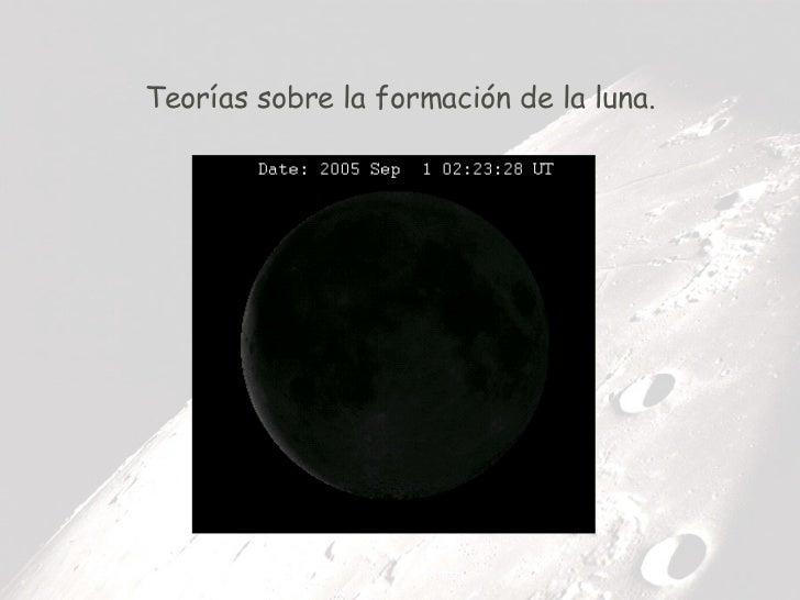 Teorías sobre la formación de la luna.
