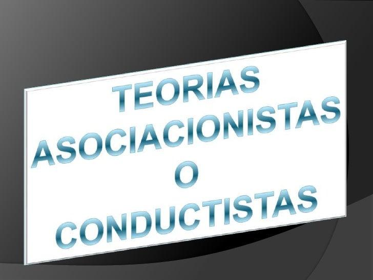 TEORIAS ASOCIACIONISTAS<br />O<br />CONDUCTISTAS<br />