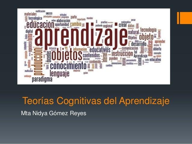 Teorías Cognitivas del AprendizajeMta Nidya Gómez Reyes