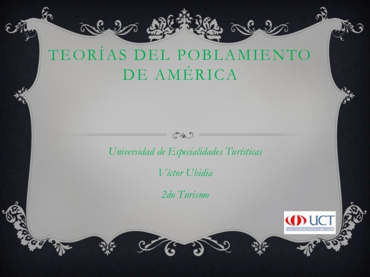 Teorías del Poblamiento de América <br />Universidad de Especialidades Turísticas <br />Víctor Ubidia<br />2do Turismo <br />