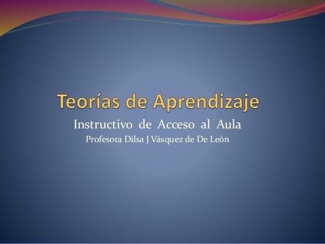 Instructivo de Acceso al Aula Profesora Dilsa J Vásquez de De León