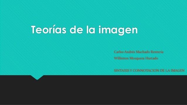 Teorías de la imagen Carlos Andrés Machado Rentería Willinton Mosquera Hurtado SINTAXIS Y CONNOTACION DE LA IMAGEN