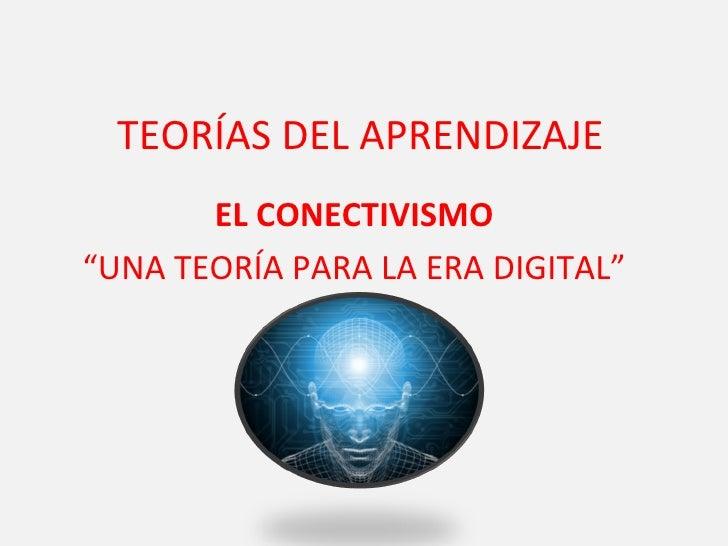 """TEORÍAS DEL APRENDIZAJE       EL CONECTIVISMO""""UNA TEORÍA PARA LA ERA DIGITAL"""""""