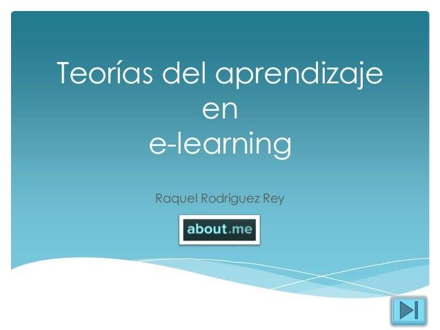 Teorías del aprendizaje en e-learning Raquel Rodríguez Rey