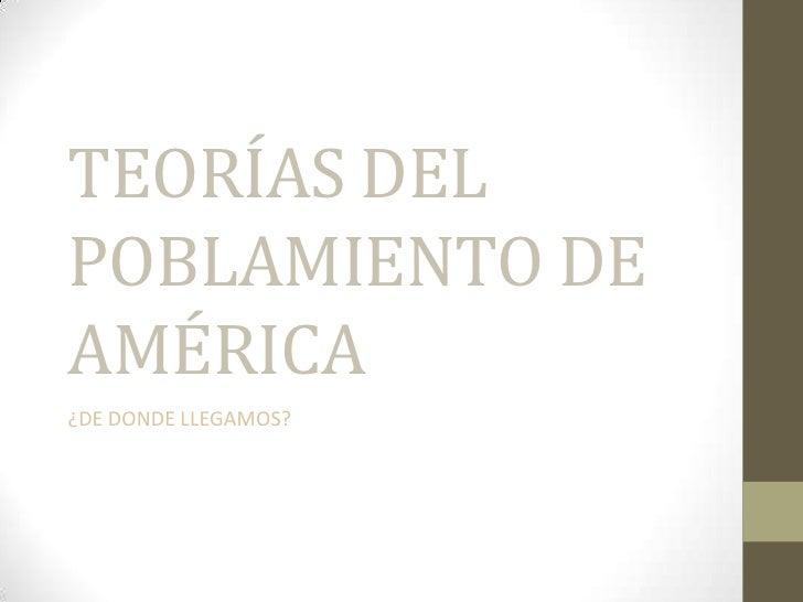 TEORÍAS DELPOBLAMIENTO DEAMÉRICA¿DE DONDE LLEGAMOS?