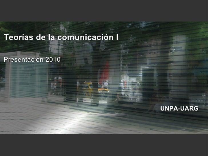 Teorías de la comunicación I  Presentación 2010                                    UNPA-UARG