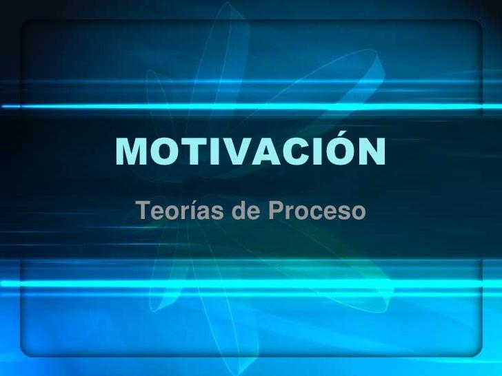 MOTIVACIÓN Teorías de Proceso