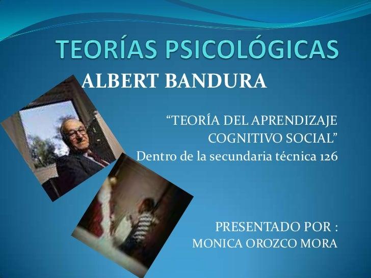 """TEORÍAS PSICOLÓGICAS<br />ALBERT BANDURA<br />""""TEORÍA DEL APRENDIZAJE<br />COGNITIVO SOCIAL""""<br />Dentro de la secundaria ..."""