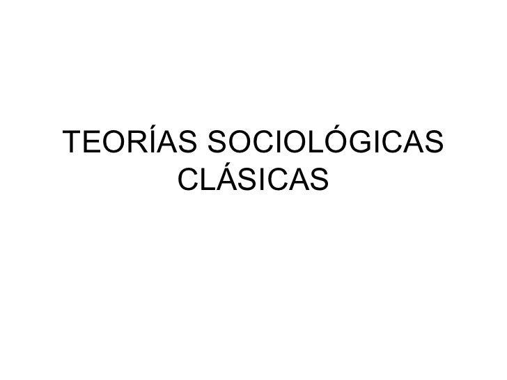 TEORÍAS SOCIOLÓGICAS CLÁSICAS
