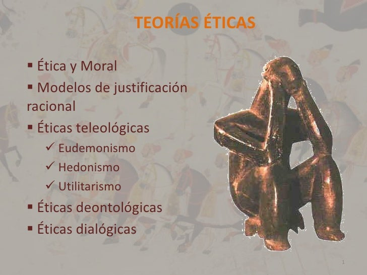 TEORÍAS ÉTICAS Ética y Moral Modelos de justificaciónracional Éticas teleológicas   Eudemonismo   Hedonismo   Utilit...