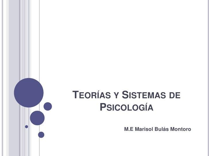 Teorías y Sistemas de Psicología<br />M.E Marisol Bulás Montoro<br />