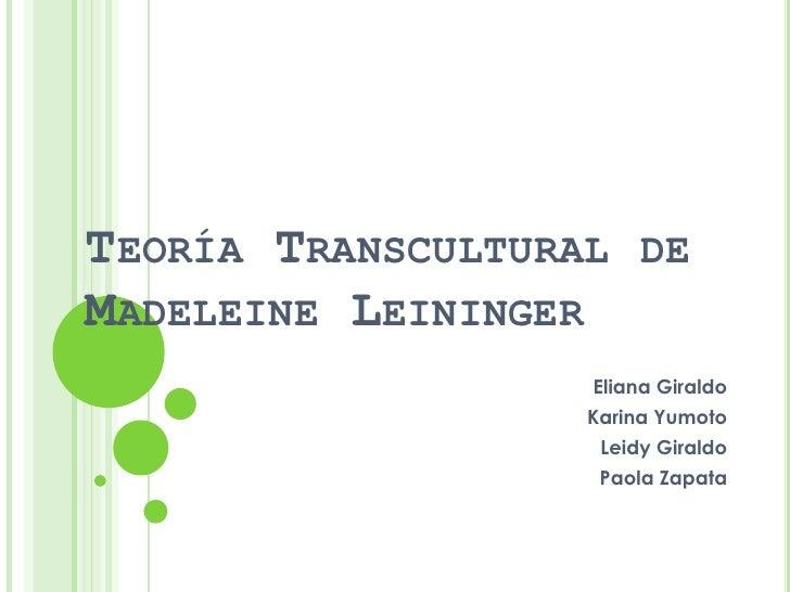 TEORÍA TRANSCULTURAL DEMADELEINE LEININGER                   Eliana Giraldo                   Karina Yumoto               ...
