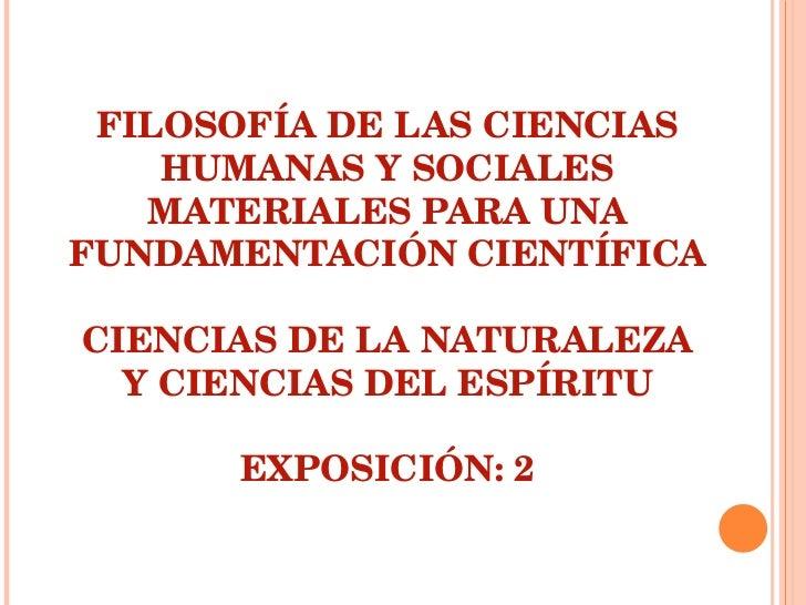 FILOSOFÍA DE LAS CIENCIAS HUMANAS Y SOCIALES MATERIALES PARA UNA FUNDAMENTACIÓN CIENTÍFICA CIENCIAS DE LA NATURALEZA Y CIE...