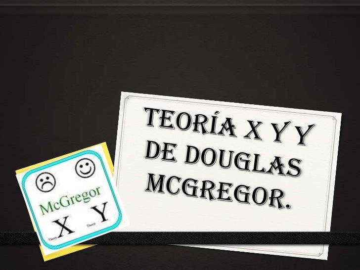 Douglas McGregor,0 El creador de las Teorías X e Y, Douglas McGregor, es uno de los personajes más influyentes de todos lo...