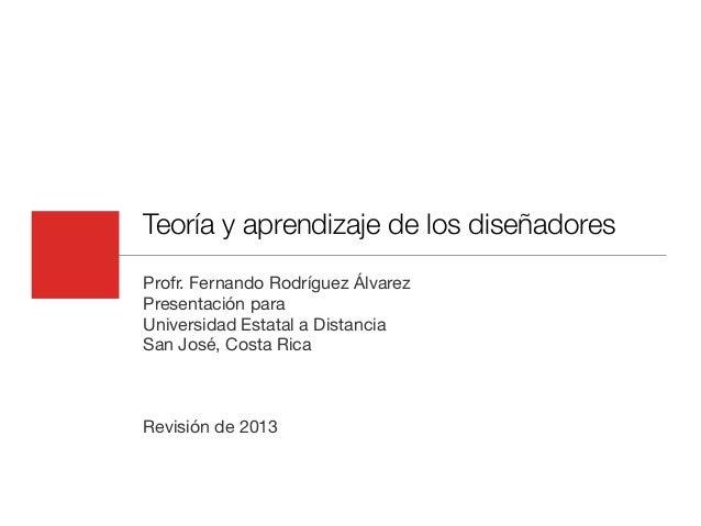 Teoría y aprendizaje de los diseñadoresProfr. Fernando Rodríguez ÁlvarezPresentación paraUniversidad Estatal a DistanciaSa...