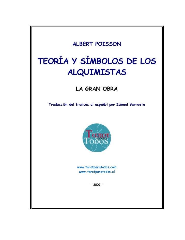 ALBERT POISSON   TEORÍA Y SÍMBOLOS DE LOS       ALQUIMISTAS                   LA GRAN OBRA    Traducción del francés al es...