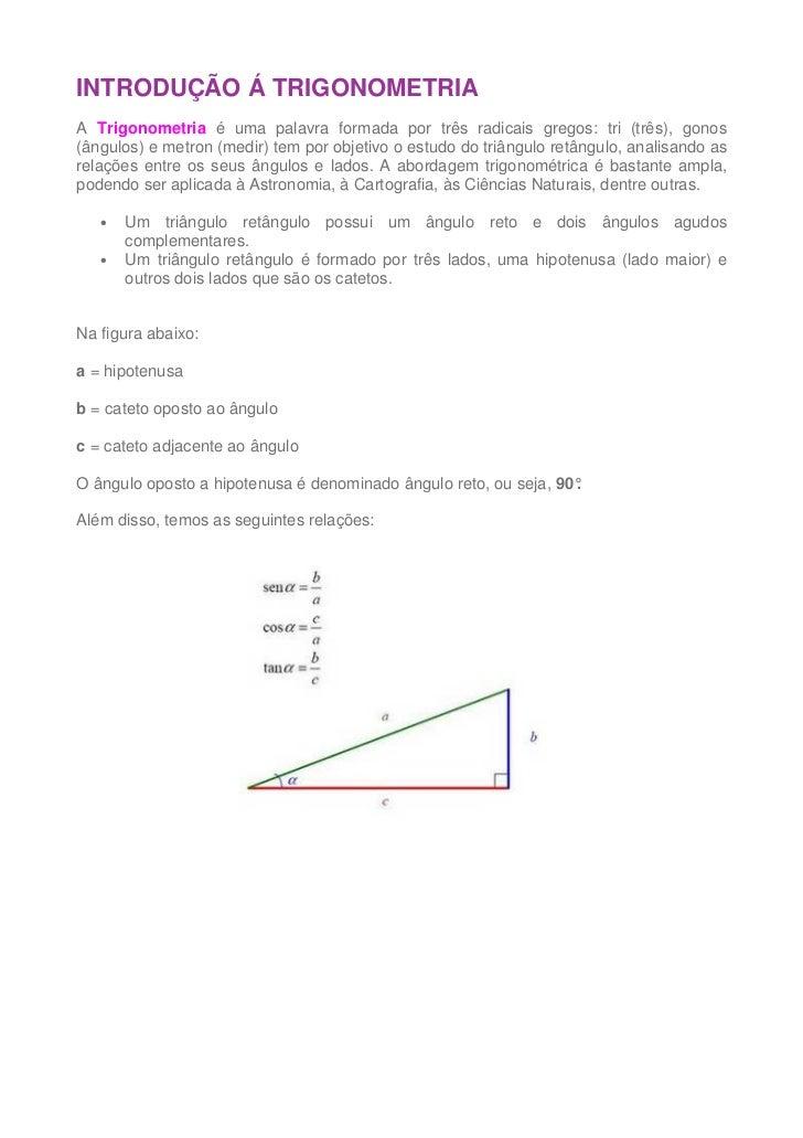 INTRODUÇÃO Á TRIGONOMETRIAA Trigonometria é uma palavra formada por três radicais gregos: tri (três), gonos(ângulos) e met...