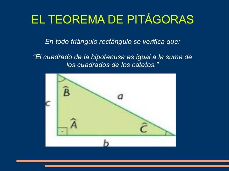 """EL TEOREMA DE PITÁGORAS En todo triángulo rectángulo se verifica que: """" El cuadrado de la hipotenusa es igual a la suma de..."""