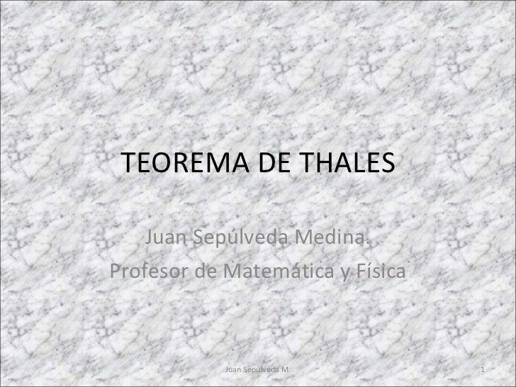 TEOREMA DE THALES Juan Sepúlveda Medina. Profesor de Matemática y Física Juan Sepúlveda M.