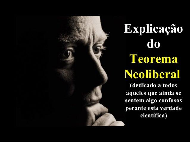 Explicação  do  Teorema  Neoliberal  (dedicado a todos  aqueles que ainda se  sentem algo confusos  perante esta verdade  ...