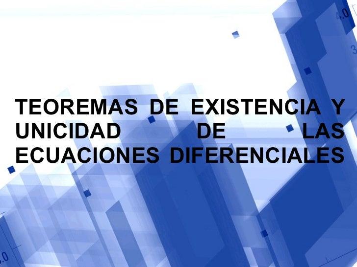 TEOREMAS DE EXISTENCIA Y UNICIDAD DE LAS ECUACIONES DIFERENCIALES