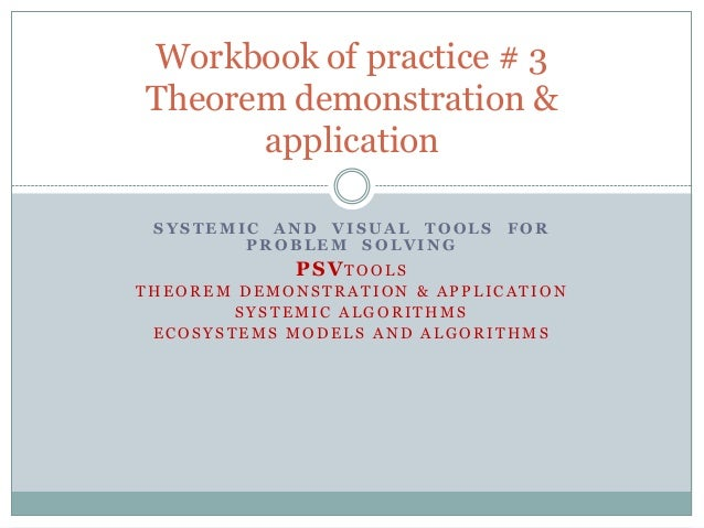 Workbook of practice # 3Theorem demonstration &      application SYSTEMIC AND VISUAL TOOLS    FOR        PROBLEM SOLVING  ...