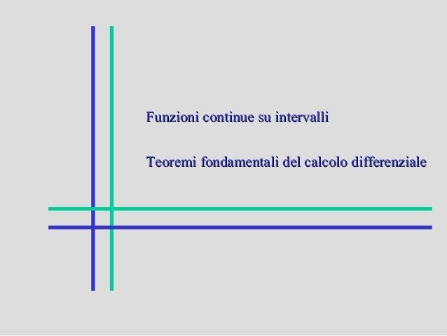 Funzioni continue su intervalliFunzioni continue su intervalli Teoremi fondamentali del calcolo differenzialeTeoremi fonda...