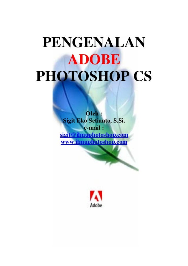Teori dasar Adobe Photoshop CS Dibuat oleh Sigit Eko Setianto – www. Ilmuphotoshop.com PENGENALAN ADOBE PHOTOSHOP CS Oleh ...