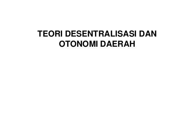 TEORI DESENTRALISASI DAN OTONOMI DAERAH