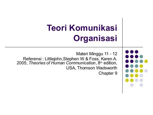 Teori Komunikasi                      Organisasi                                Materi Minggu 11 - 12   Referensi : Little...