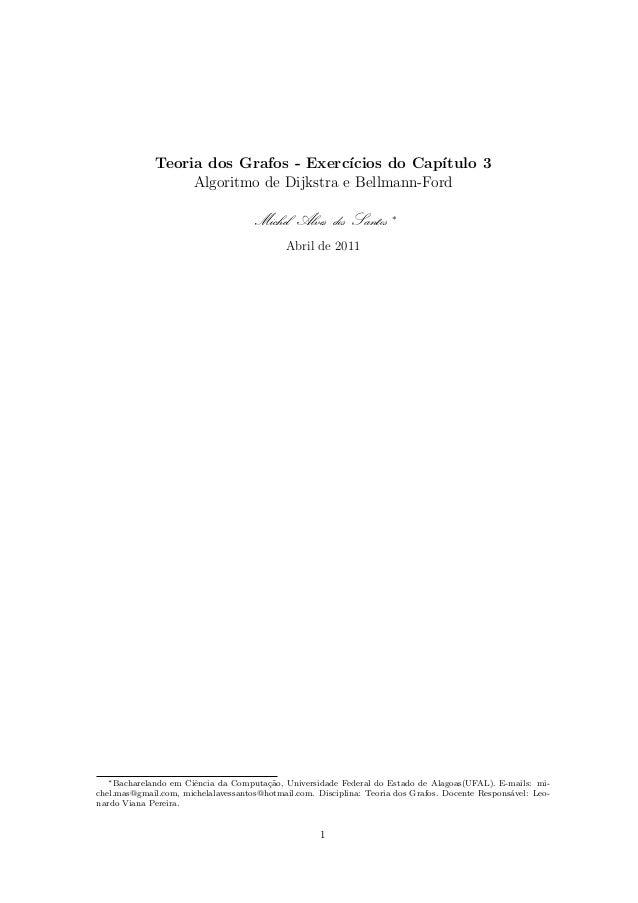 Teoria dos Grafos - Exerc´ıcios do Cap´ıtulo 3 Algoritmo de Dijkstra e Bellmann-Ford Michel Alves dos Santos ∗ Abril de 20...