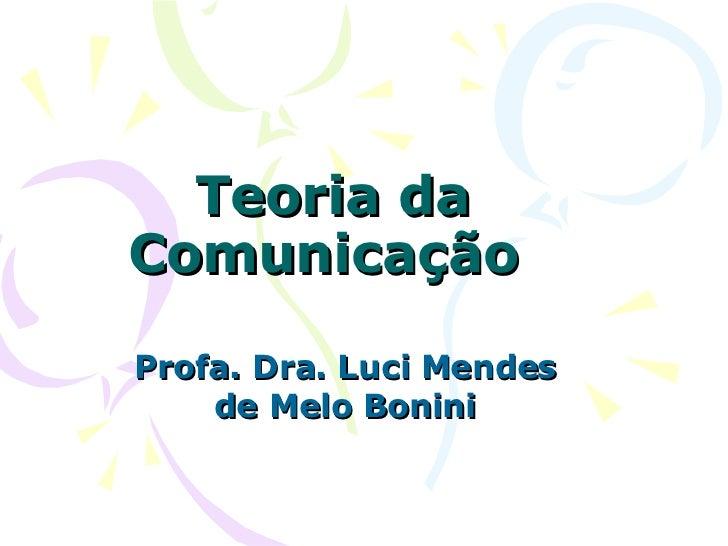Teoria da Comunicação  Profa. Dra. Luci Mendes de Melo Bonini